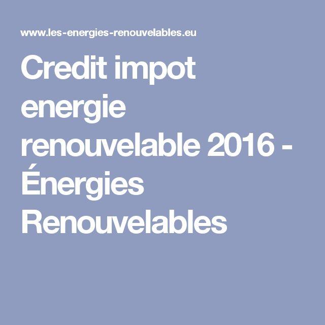 Credit impot energie renouvelable 2016 - Énergies Renouvelables