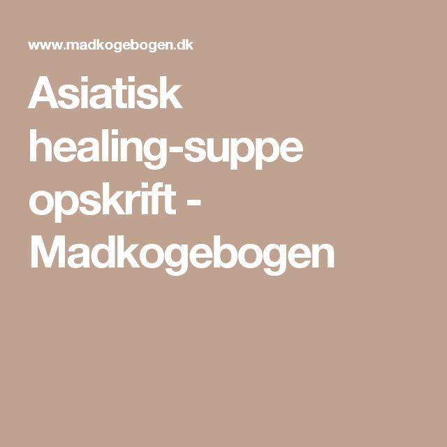Asiatisk healing-suppe opskrift - Madkogebogen