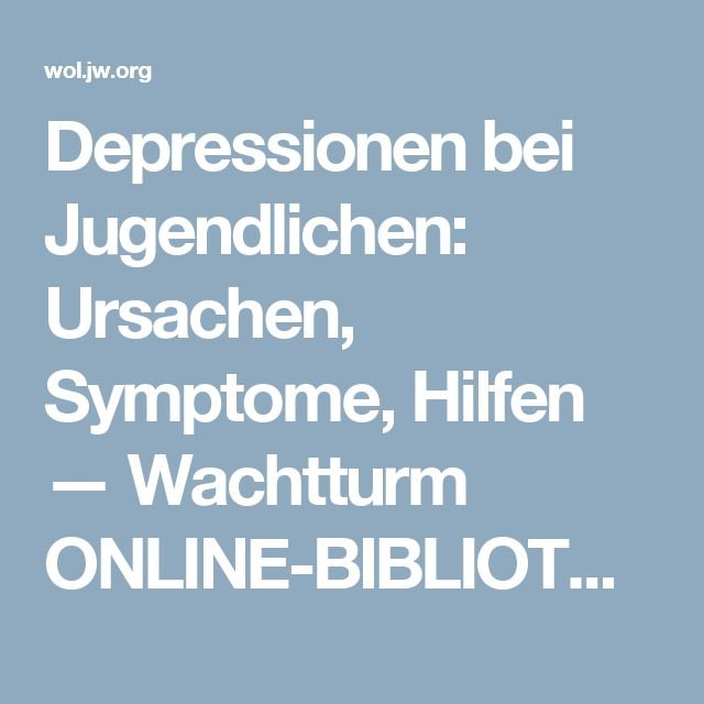 Depressionen bei Jugendlichen: Ursachen, Symptome, Hilfen — Wachtturm ONLINE-BIBLIOTHEK