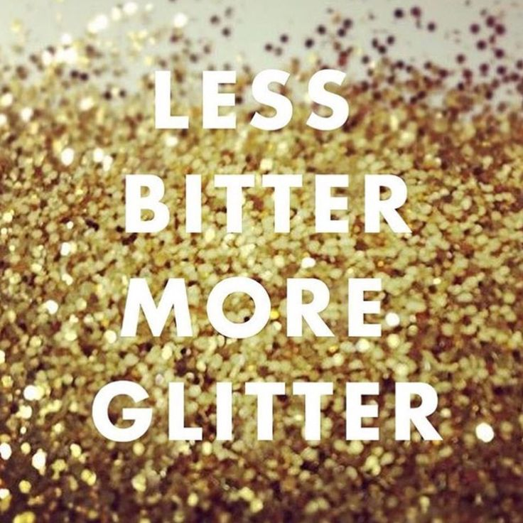 Less Bitter More Glitter Jessparis Paillette Spark Quotes Quote Posters Bling Quotes