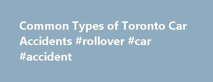 Common Types of Toronto Car Accidents #rollover #car #accident http://ohio.remmont.com/common-types-of-toronto-car-accidents-rollover-car-accident/  Common Types of Toronto Car Accidents There are a variety of ways an accident can occur in Toronto. Typically they happen because of poor weather conditions, inattentive drivers, impaired drivers, or poor driving habits. Accidents commonly occur on hidden driveways or even major roads such as highways. When you or a loved one have been injured…