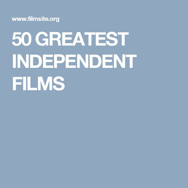 50 GREATEST INDEPENDENT FILMS
