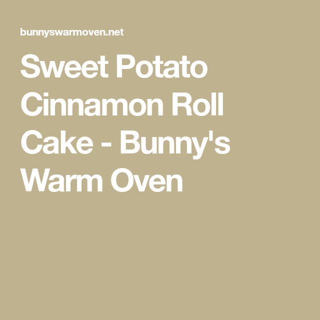 Sweet Potato Cinnamon Roll Cake - Bunny's Warm Oven