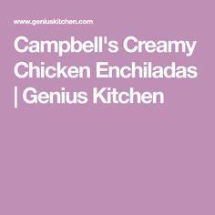 Campbell's Creamy Chicken Enchiladas   Genius Kitchen