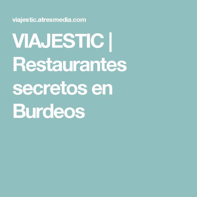 VIAJESTIC   Restaurantes secretos en Burdeos