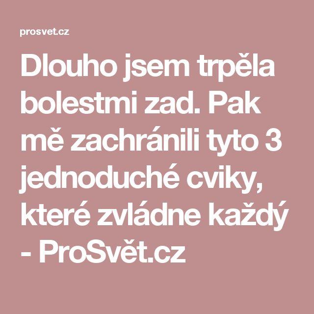 Dlouho jsem trpěla bolestmi zad. Pak mě zachránili tyto 3 jednoduché cviky, které zvládne každý - ProSvět.cz