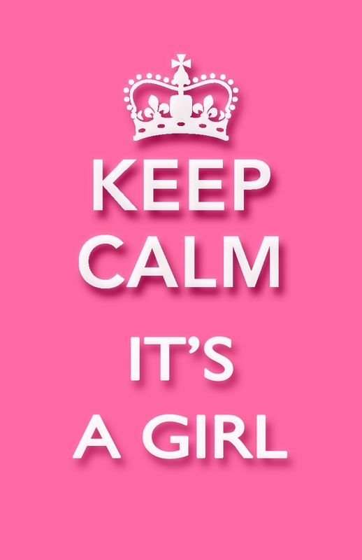 Keep calm it's a girl!!!! Estamos felices!!!
