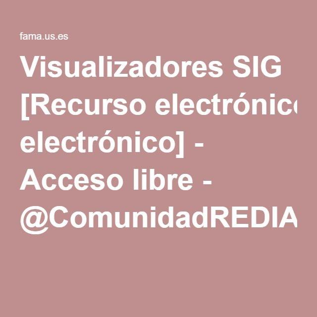 Visualizadores SIG [Recurso electrónico] - Acceso libre - @ComunidadREDIAMhttp://fama.us.es/record=b2703103~S5