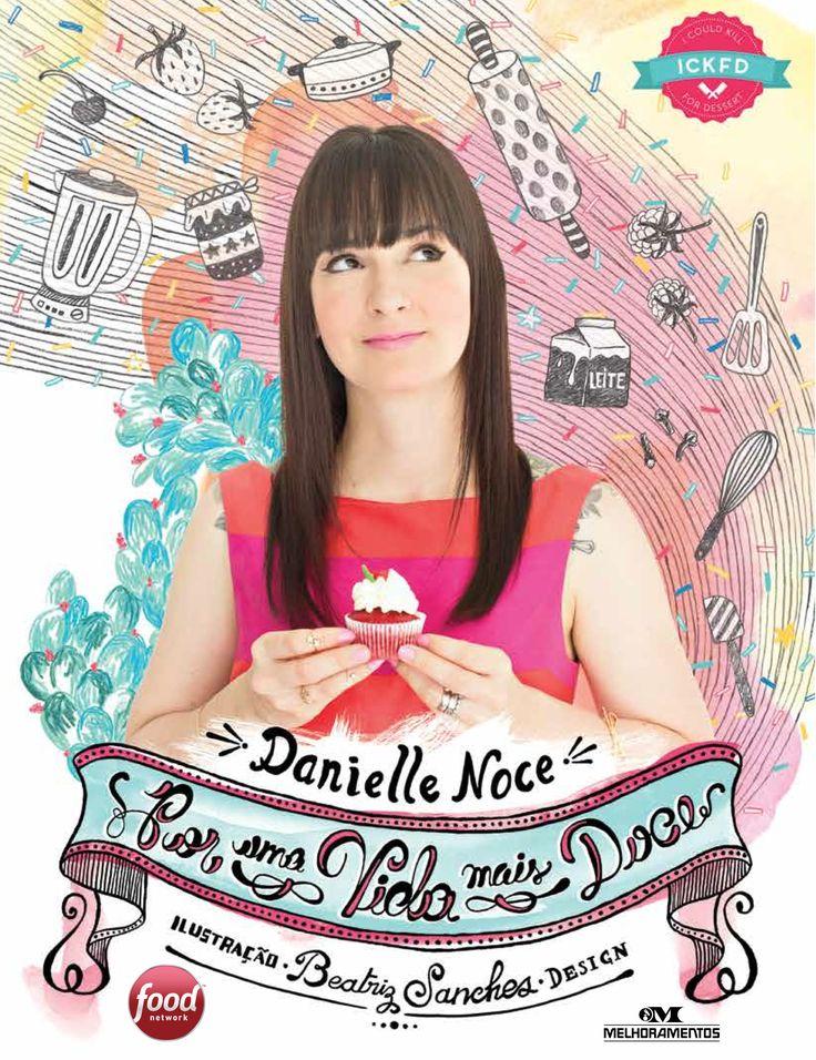 Uma seleção de deliciosas receitas da Danielle Noce do I Could Kill for Desert... e vc??? hahahha