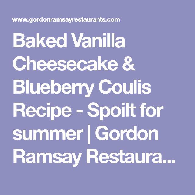 Baked Vanilla Cheesecake & Blueberry Coulis Recipe - Spoilt for summer   Gordon Ramsay Restaurants