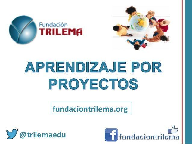Aprendizaje por proyectos by FundacionTrilema via slideshare
