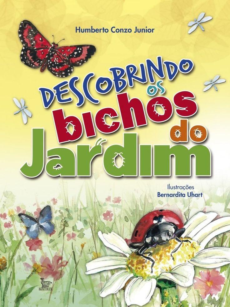 Descobrindo os bichos do jardim - Quem é que não se encanta com as lindas cores das borboletas, com o trabalho das formigas ou com a capacidade que o tatuzinho tem de se enrolar? Este livro é um guia perfeito para quem gosta de observar esses incríveis bichinhos. Com ele, um passeio pelo parque, pelo jardim de casa ou pela escola poderá se transformar em uma jornada de descobertas.