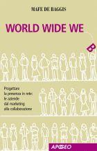 World Wide We Progettare la presenza online: le aziende dal marketing alla collaborazione di Mafe De Baggis