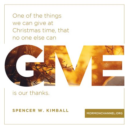 """A graphic with a white background combined with a quote by President Spencer W. Kimball: """"One of the things we can give at Christmas time … is our thanks."""""""