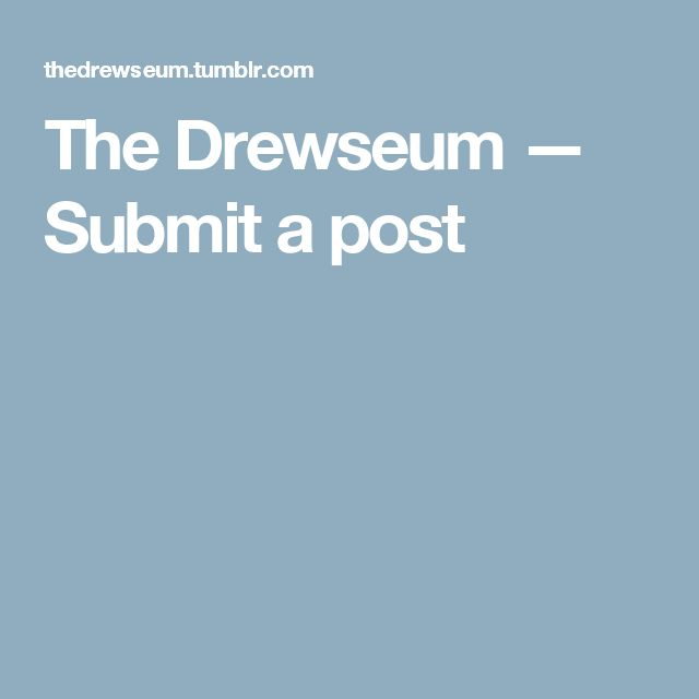The Drewseum — Submit a post