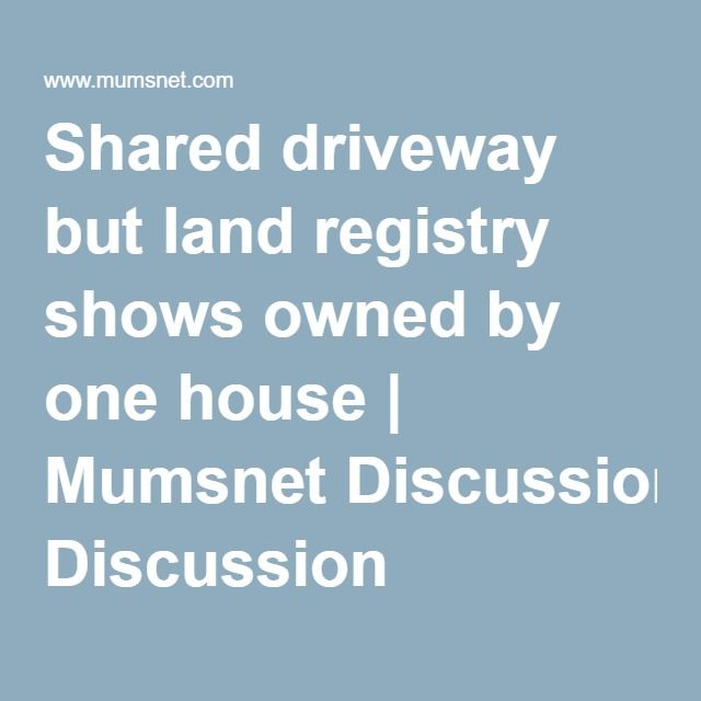 Shared driveway but land registry shows owned by one house | Mumsnet Discussion