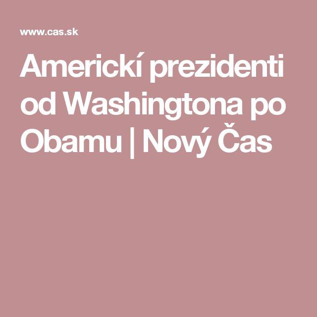 Americkí prezidenti od Washingtona po Obamu | Nový Čas