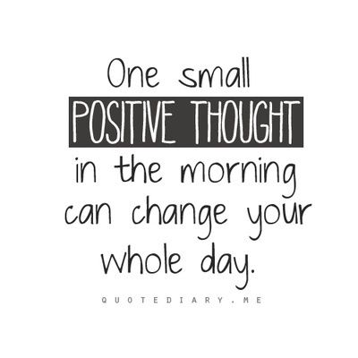 one small positive thought in the morning can change your whole day - Google Search