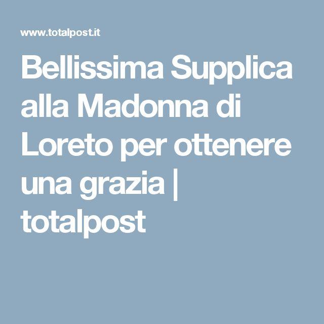 Bellissima Supplica alla Madonna di Loreto per ottenere una grazia | totalpost