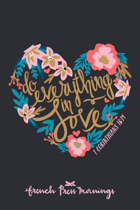 """""""Do everything in love.""""Get this print in myshop! My hope is that you download this file and place it where ever you will see it on a daily basis. You can even print it magnet paper to stick it on your fridge!The download is a…"""