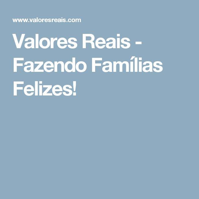 Valores Reais - Fazendo Famílias Felizes!