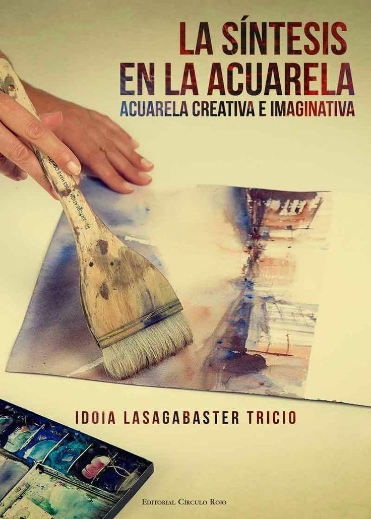 "Acuarel-Arte: IDOIA LASAGABASTER PUBLICA ""LA SINTESIS EN LA ACUARELA"""