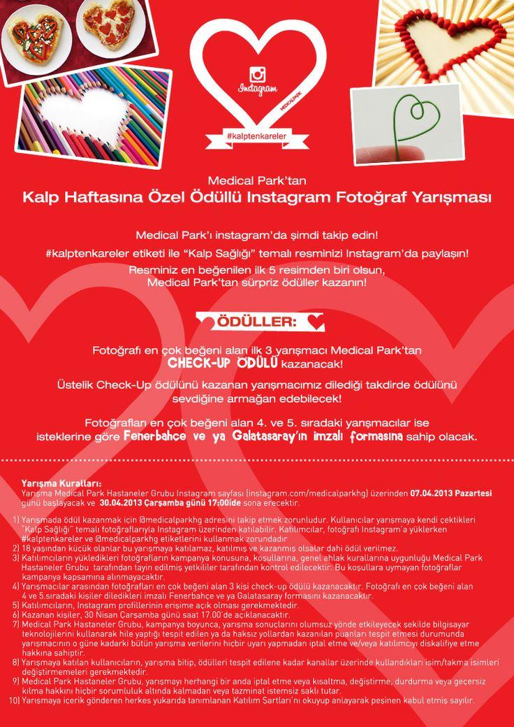 Medical Park'tan Kalp Haftasına Özel Ödüllü Fotoğraf Yarışması!  #kalptenkareler etiketi kullanarak Instgram'da paylaşılacak kalp sağlığı temalı en beğenilen 3 resmin sahibi Check-Up ödülü, en beğenilen 4. ve 5. resimlerin sahibi ise isteklerine göre imzalı Fenerbahçe ve ya Galatasaray forması kazanacak!   Yarışmamız başladı! Son gün 30 Nisan Çarşamba! Yaratıcı resimlerinizi bekliyoruz!  http://instagram.com/p/mfZbywLzrn/