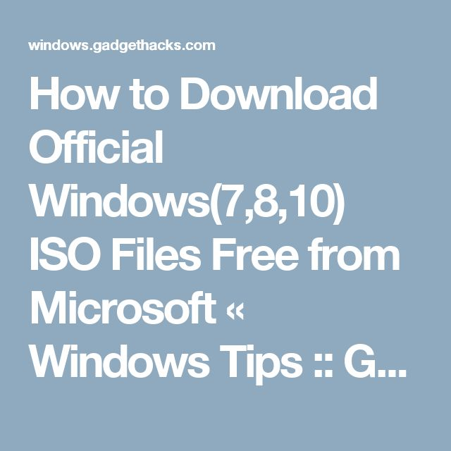 How to Download Official Windows(7,8,10) ISO Files Free from Microsoft « Windows Tips :: Gadget Hacks