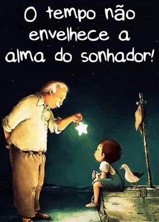 O tempo não envelhece a alma do sonhador :)
