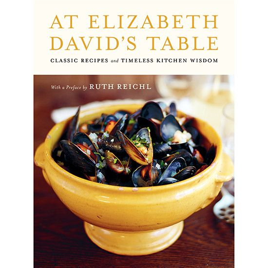 Hate Recipes? You'll Love This Cookbook: At Elizabeth David's Table, by Elizabeth David (2011)