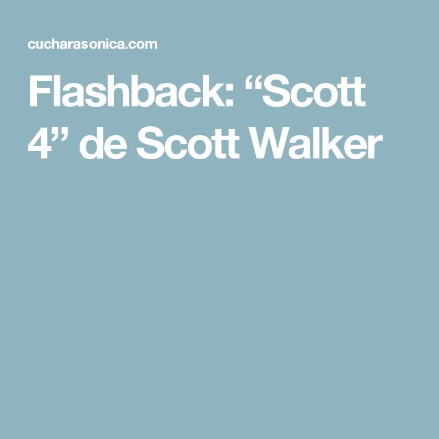 "Flashback: ""Scott 4"" de Scott Walker"