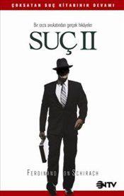 Suç II : Bir Ceza Avukatından Gerçek Hikayeler - Ferdinand von Schirach