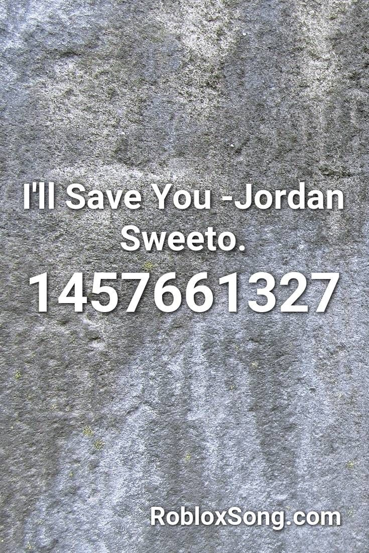 I Ll Save You Jordan Sweeto Roblox Id Roblox Music Codes In