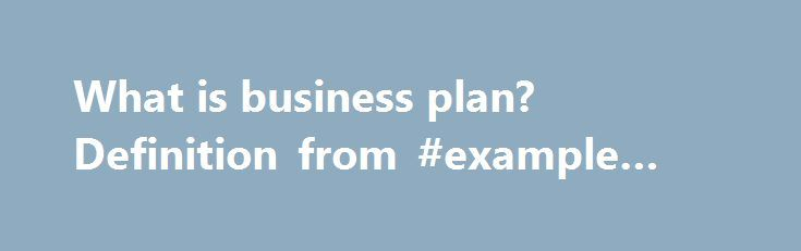 What is business plan? Definition from #example #business #plan http://bank.nef2.com/what-is-business-plan-definition-from-example-business-plan/  #what is business # business plan A business plan is a document demonstrating the feasibility of a prospective new business and providing a roadmap for its first several years of operation. Business plans are an important part of creating new businesses, whether as a startup or an offshoot of an existing business. Business plans for startups are…