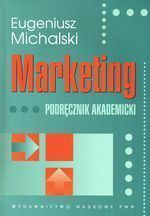 Marketing : podręcznik akademicki / Eugeniusz Michalski