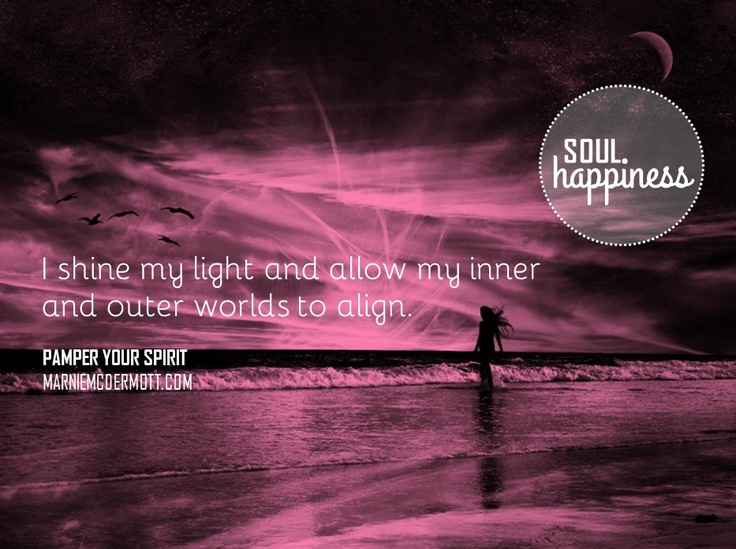 I shine my light and allow my inner and outer worlds to align.