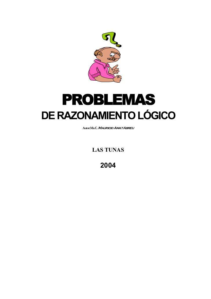 PROBLEMASDE RAZONAMIENTO LÓGICO      Autor: Ms.C. Mauricio Amat Abreu            LAS TUNAS                2004