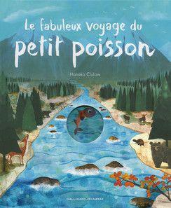 Le fabuleux voyage du petit poisson - Albums Gallimard Jeunesse - Livres pour enfants - Gallimard Jeunesse