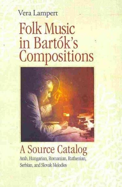 Folk Music in Bartok's Compositions: A Source Catalog: Arab, Hungarian…