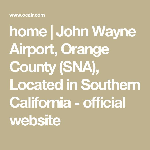 home | John Wayne Airport, Orange County (SNA), Located in Southern California - official website
