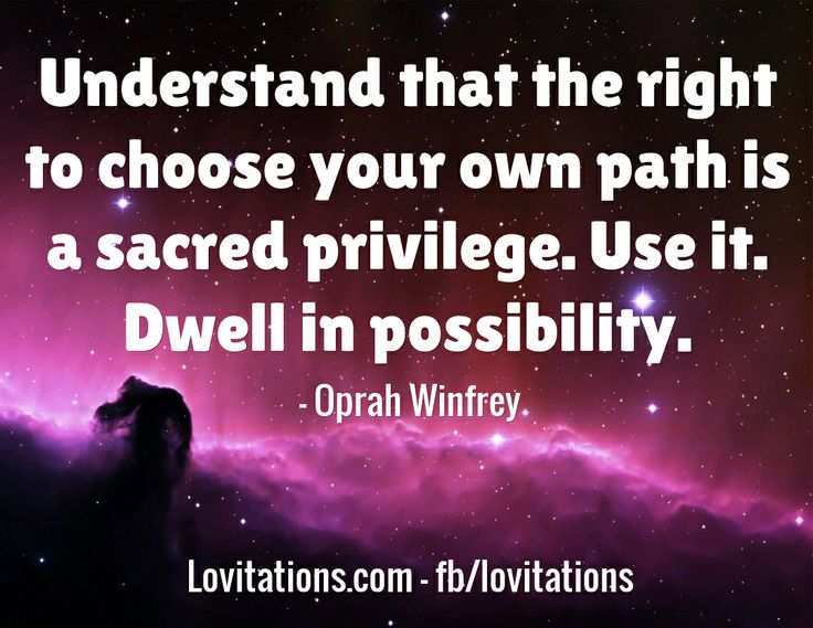 """""""Understand That The Right To Choose Your Own Path Is A"""
