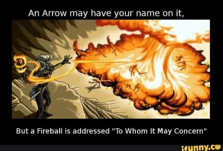 An Arrow May Have Your Name On It But A Fireball Is Addressed To Whom It May Concern Ifunny Dungeons And Dragons Memes Dragon Memes Dnd Funny