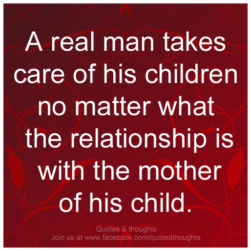 A Real Man Takes Care Of His Children No Matter What The