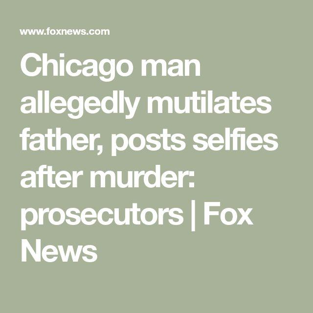 Chicago man allegedly mutilates father, posts selfies after murder: prosecutors | Fox News