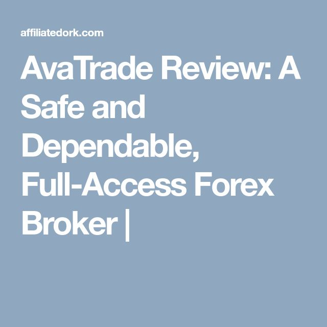 AvaTrade Review: A Safe and Dependable, Full-Access Forex Broker |