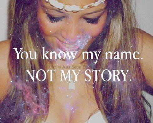 You know my name not my story!