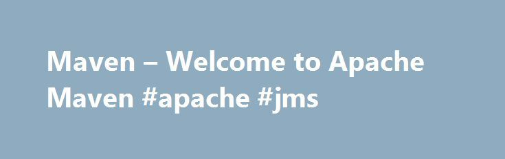 Maven – Welcome to Apache Maven #apache #jms http://hosting.nef2.com/maven-welcome-to-apache-maven-apache-jms/  # Information if you'd like to get involved: Maven is an open source community and welcomes contributions. Information for those who are currently developers, or who are interested in contributing to the Maven project itself Each guide is divided into a number of trails to get you started on a particular topic, and includes a reference area and a cookbook of common examples. You…
