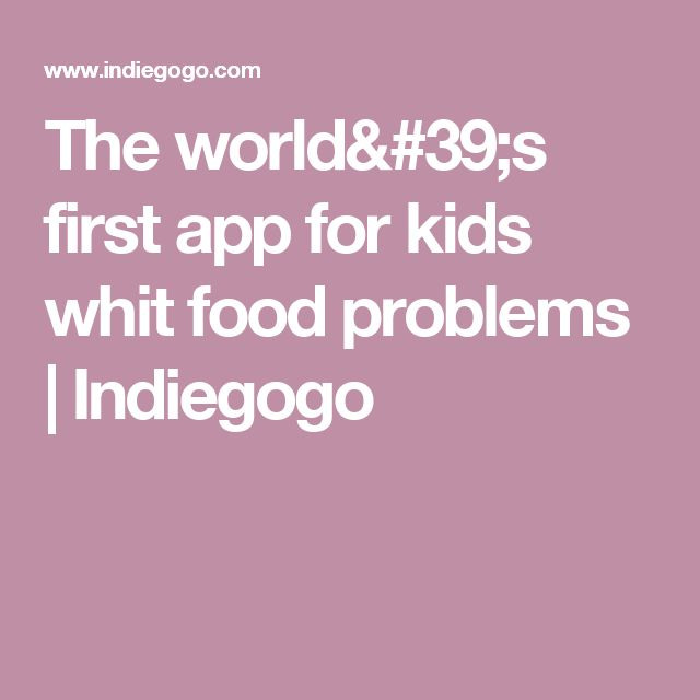 The world's first app for kids  whit food problems | Indiegogo