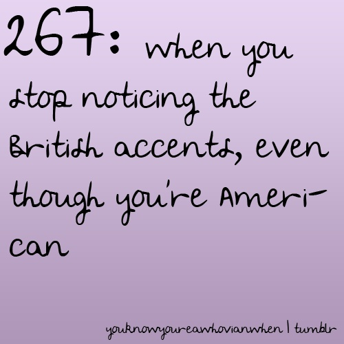 erm... I sometime think in a British accent now...