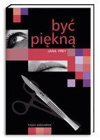 BYĆ PIĘKNĄ JANA FREY (4427197297) - Allegro.pl - Więcej niż aukcje.